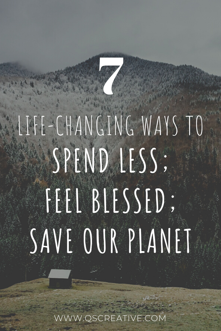 7 life changing ways to spend less, feel blessed, save our planet