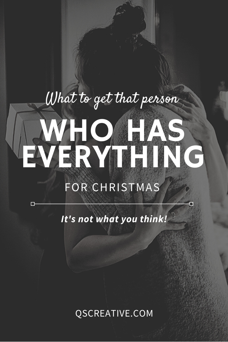 What to buy for someone / get the person who has everything for Christmas